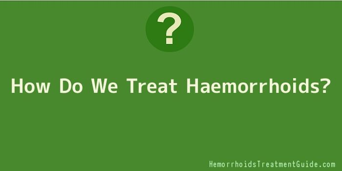 How Do We Treat Haemorrhoids