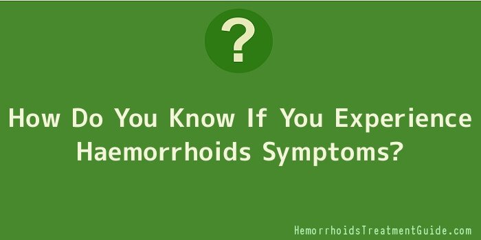 How Do You Know If You Experience Haemorrhoids Symptoms