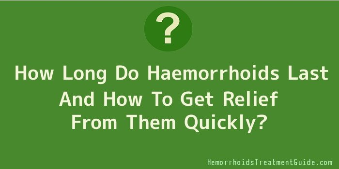 How Long Do Haemorrhoids Last And How To Get Relief From Them Quickly