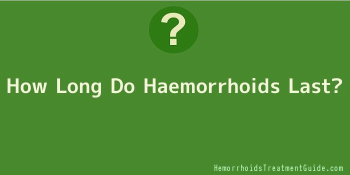 How Long Do Haemorrhoids Last