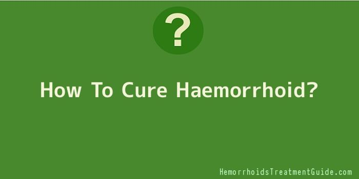 How To Cure Haemorrhoid