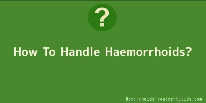 How To Handle Haemorrhoids