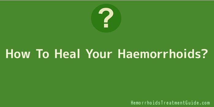 How To Heal Your Haemorrhoids