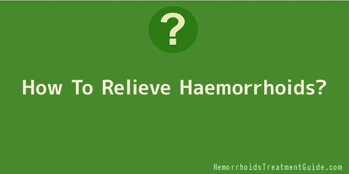 How To Relieve Haemorrhoids